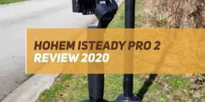 Hohem iSteady Pro 2 Review 2020